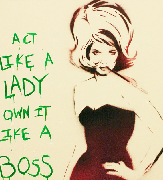 Act Like a Lady Own it Like a Boss